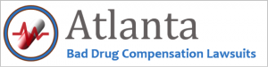 Atlanta Bad Drug Compensation Lawsuits