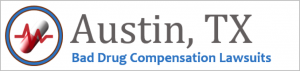 Austin Bad Drug Compensation Lawsuits