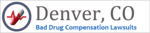 Denver Bad Drug Compensation Lawsuits