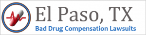 El Paso Bad Drug Compensation Lawsuits
