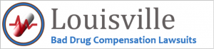 Louisville Bad Drug Compensation Lawsuits