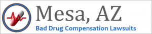 Mesa Bad Drug Compensation Lawsuits