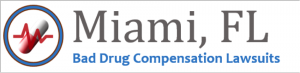 Miami Bad Drug Compensation Lawsuits