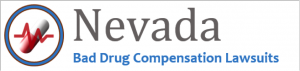 Nevada Bad Drug Lawsuits & Nevada Defective Medical Device Cases