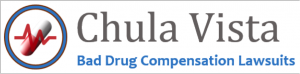 Chula Vista Bad Drug Compensation Lawsuits
