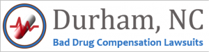 Durham Bad Drug Compensation Lawsuits