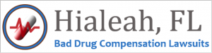 Hialeah Bad Drug Compensation Lawsuit