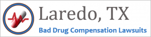 Laredo Bad Drug Compensation Lawsuits