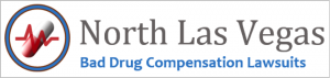 North las vegas Bad Drug Compensation Lawsuits