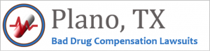 Plano Bad Drug Compensation Lawsuits