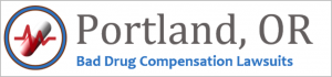Portland Bad Drug Compensation Lawsuits