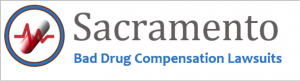 Sacramento Bad Drug Compensation Lawsuits