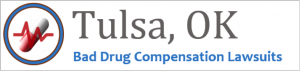 Tulsa Bad Drug Compensation Lawsuits